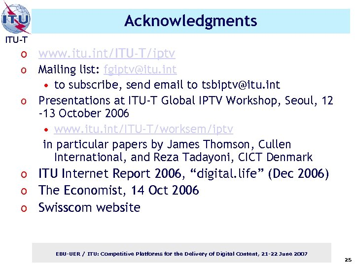 Acknowledgments ITU-T o www. itu. int/ITU-T/iptv o Mailing list: fgiptv@itu. int • to subscribe,