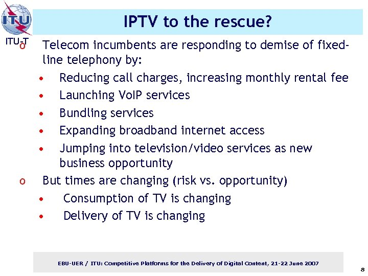 IPTV to the rescue? ITU-T o o Telecom incumbents are responding to demise of