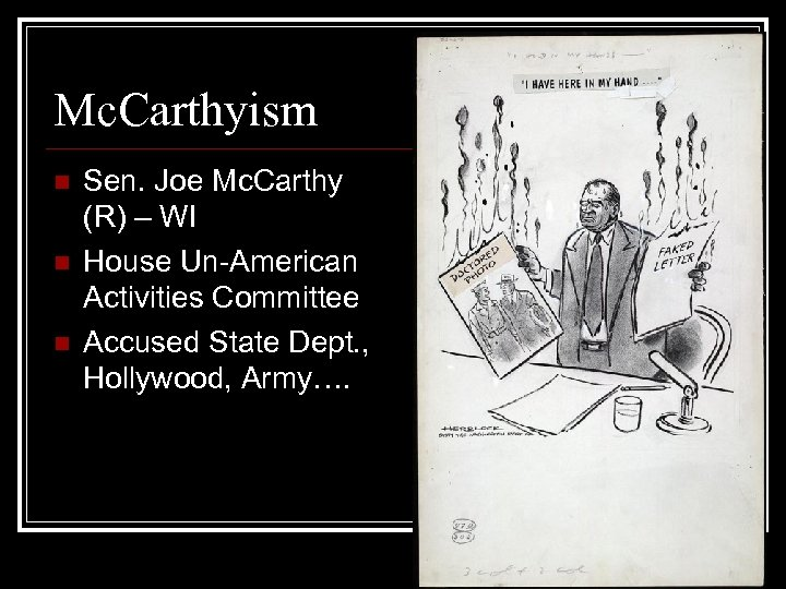Mc. Carthyism n n n Sen. Joe Mc. Carthy (R) – WI House Un-American