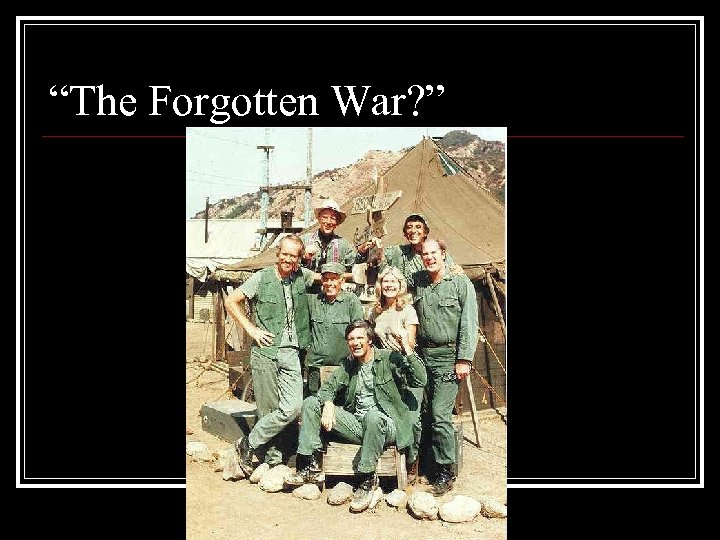 """The Forgotten War? """