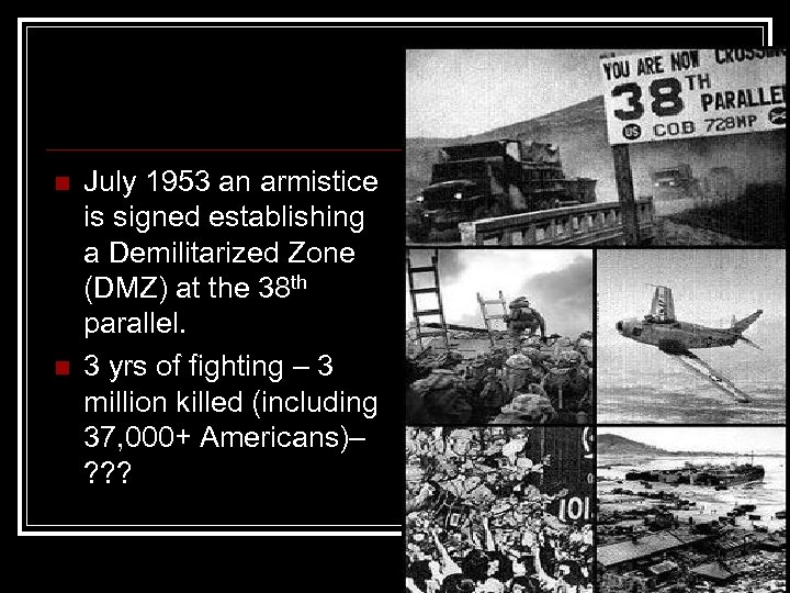 n n July 1953 an armistice is signed establishing a Demilitarized Zone (DMZ) at