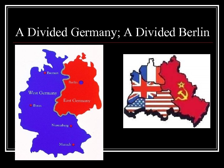 A Divided Germany; A Divided Berlin