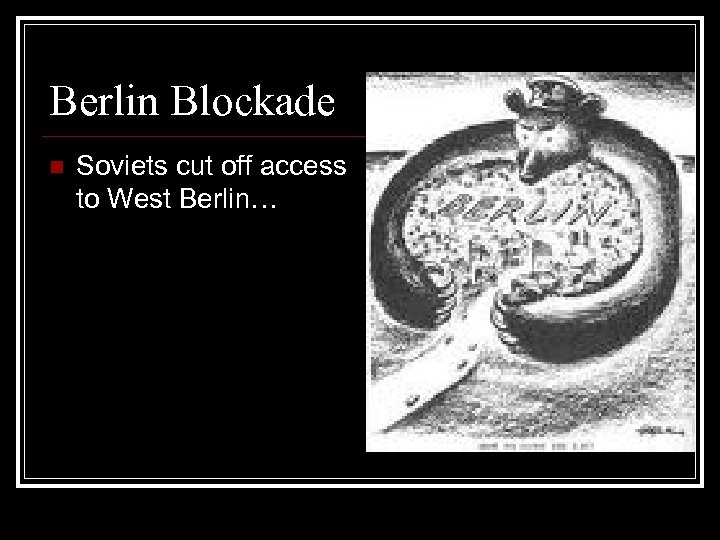 Berlin Blockade n Soviets cut off access to West Berlin…