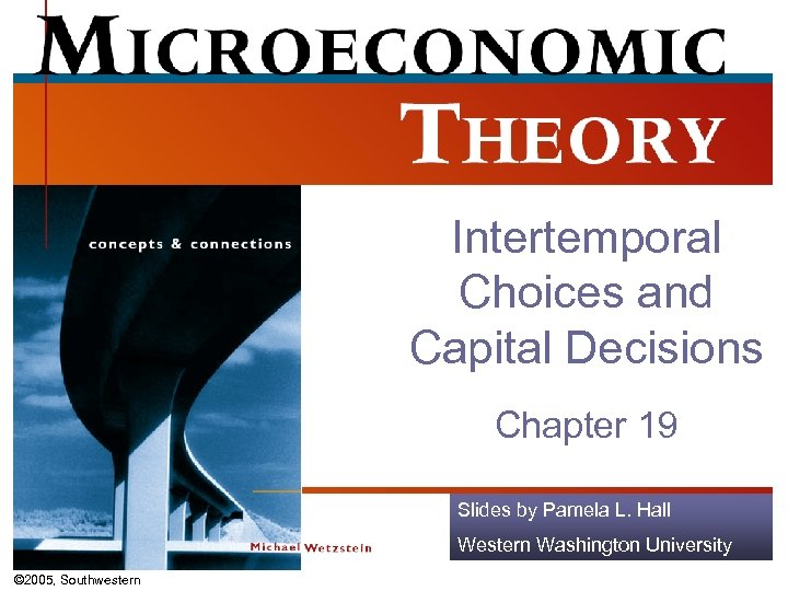 Intertemporal Choices and Capital Decisions Chapter 19 Slides by Pamela L. Hall Western Washington