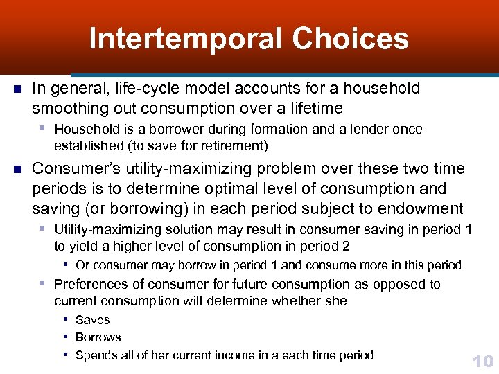 Intertemporal Choices n In general, life-cycle model accounts for a household smoothing out consumption