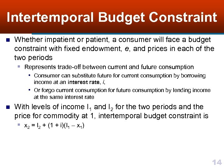 Intertemporal Budget Constraint n Whether impatient or patient, a consumer will face a budget