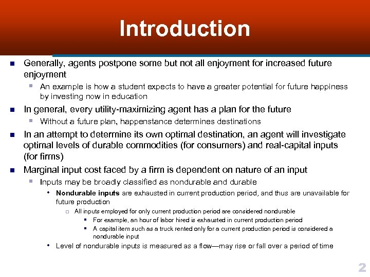 Introduction n Generally, agents postpone some but not all enjoyment for increased future enjoyment