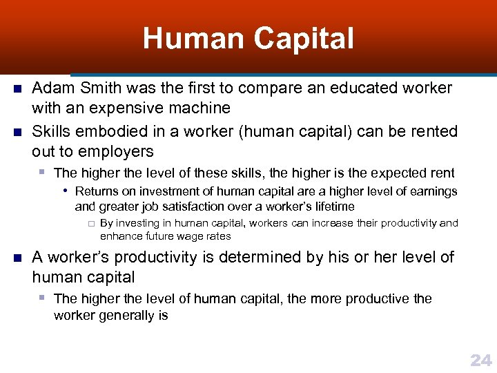 Human Capital n n Adam Smith was the first to compare an educated worker