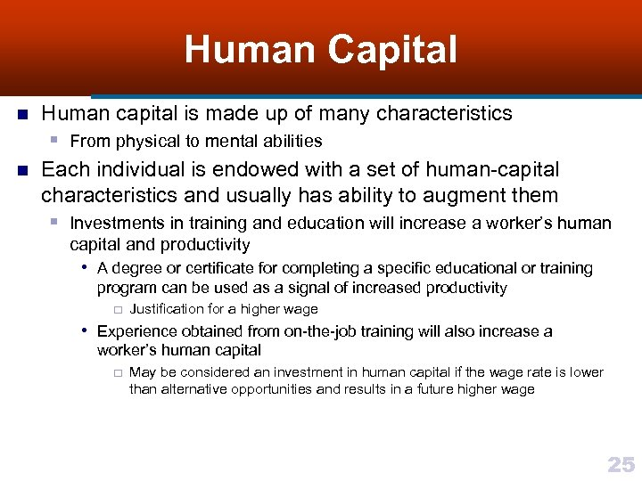 Human Capital n n Human capital is made up of many characteristics § From