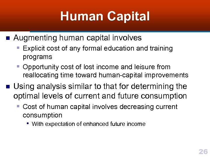 Human Capital n Augmenting human capital involves § Explicit cost of any formal education