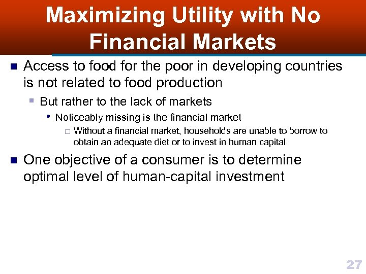 Maximizing Utility with No Financial Markets n Access to food for the poor in