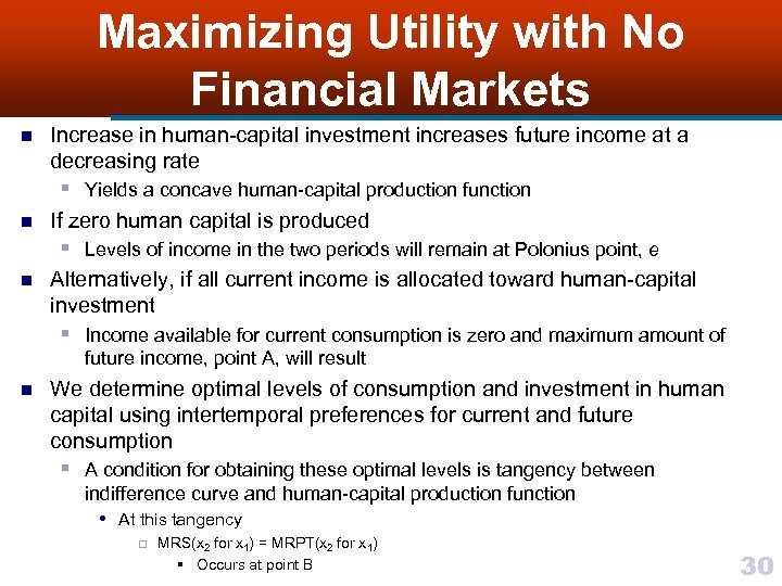 Maximizing Utility with No Financial Markets n Increase in human-capital investment increases future income