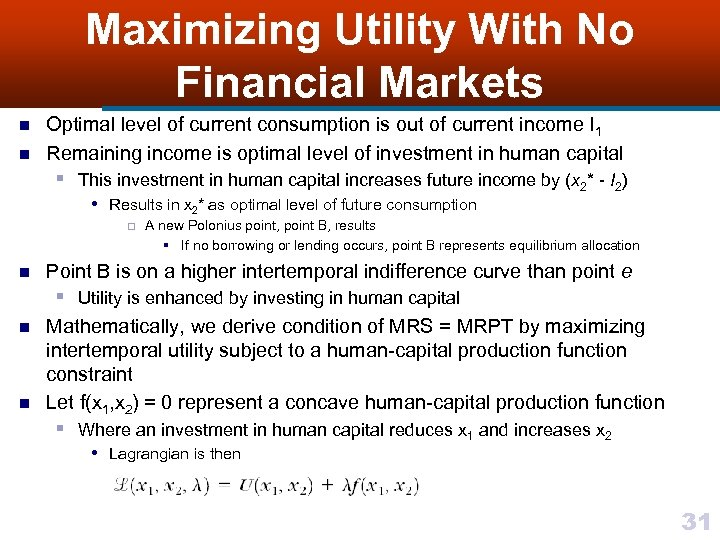 Maximizing Utility With No Financial Markets n n Optimal level of current consumption is
