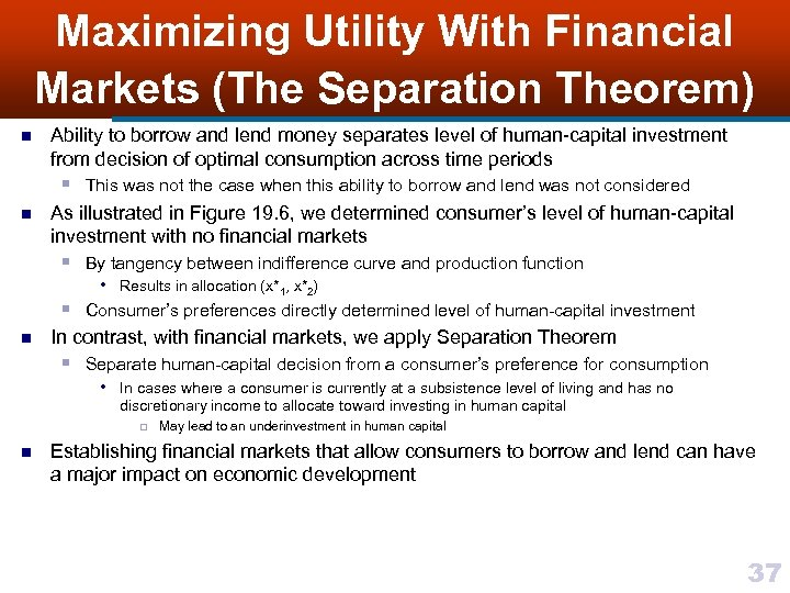 Maximizing Utility With Financial Markets (The Separation Theorem) n Ability to borrow and lend