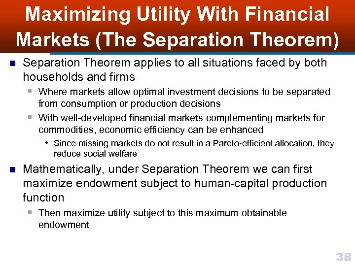 Maximizing Utility With Financial Markets (The Separation Theorem) n Separation Theorem applies to all