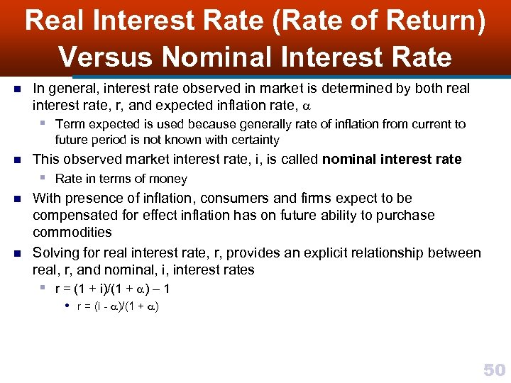 Real Interest Rate (Rate of Return) Versus Nominal Interest Rate n In general, interest