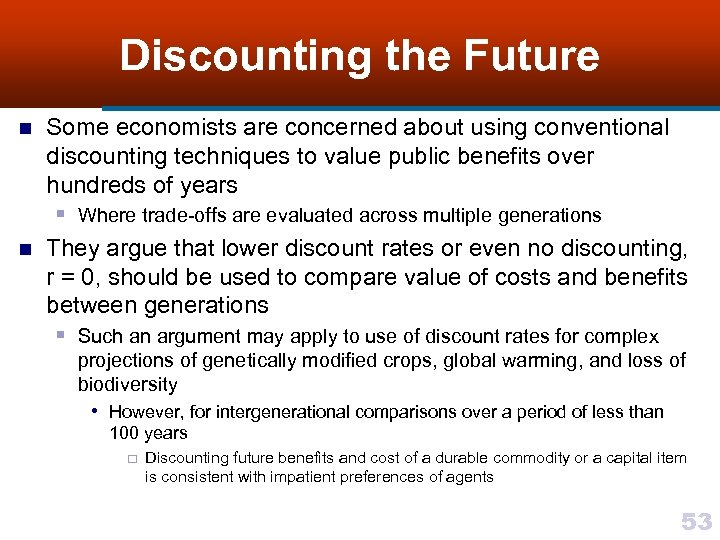 Discounting the Future n n Some economists are concerned about using conventional discounting techniques