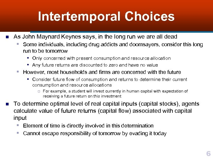 Intertemporal Choices n As John Maynard Keynes says, in the long run we are