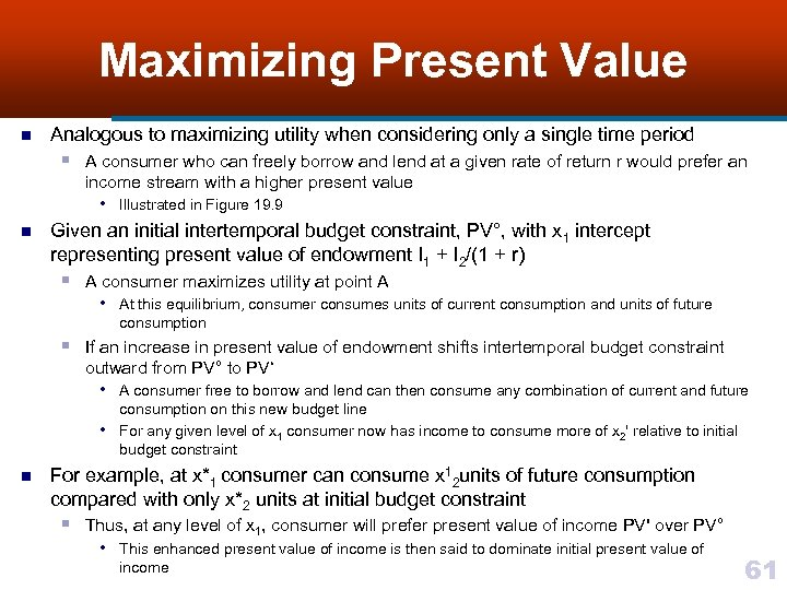 Maximizing Present Value n Analogous to maximizing utility when considering only a single time
