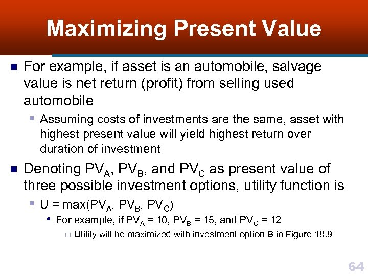 Maximizing Present Value n For example, if asset is an automobile, salvage value is