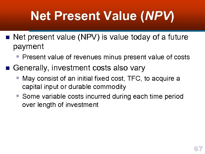 Net Present Value (NPV) n n Net present value (NPV) is value today of