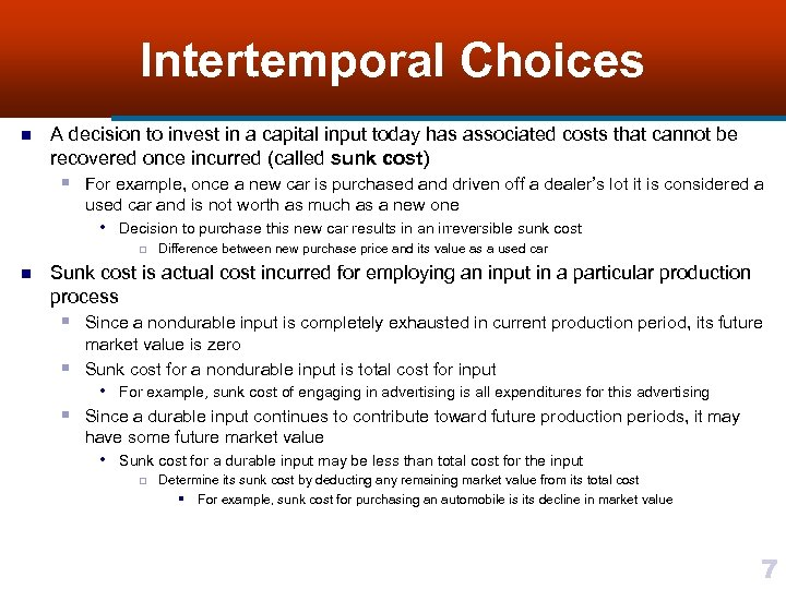 Intertemporal Choices n A decision to invest in a capital input today has associated