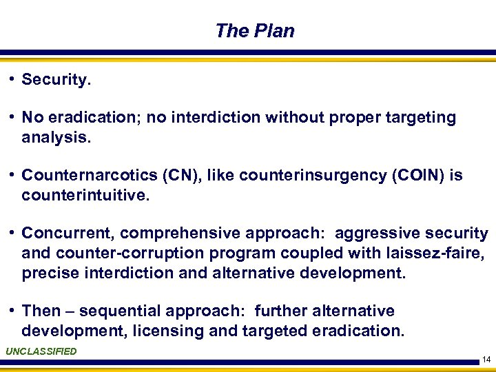 The Plan • Security. • No eradication; no interdiction without proper targeting analysis. •