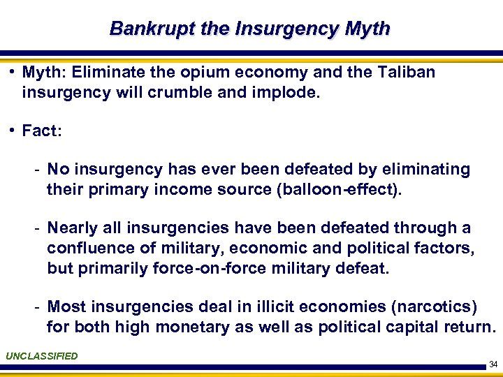 Bankrupt the Insurgency Myth • Myth: Eliminate the opium economy and the Taliban insurgency