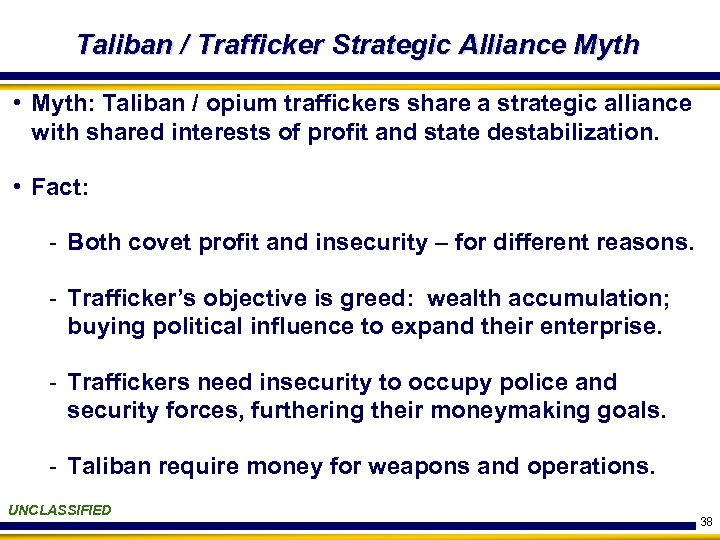 Taliban / Trafficker Strategic Alliance Myth • Myth: Taliban / opium traffickers share a