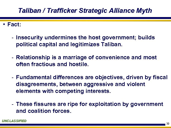 Taliban / Trafficker Strategic Alliance Myth • Fact: - Insecurity undermines the host government;