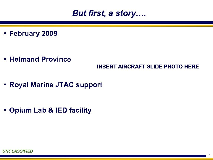 But first, a story…. • February 2009 • Helmand Province INSERT AIRCRAFT SLIDE PHOTO