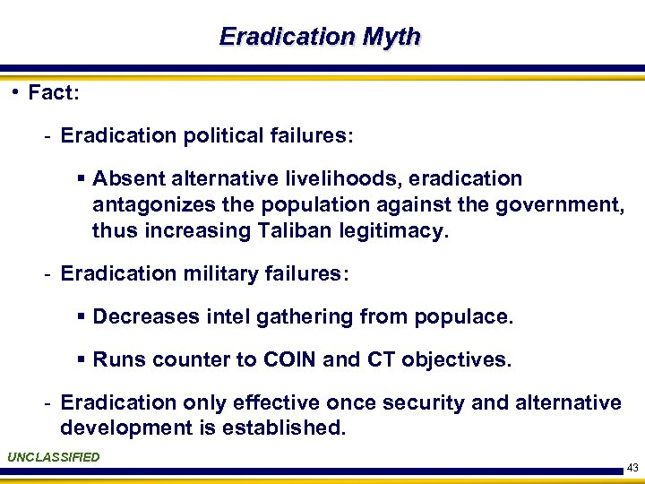 Eradication Myth • Fact: - Eradication political failures: § Absent alternative livelihoods, eradication antagonizes