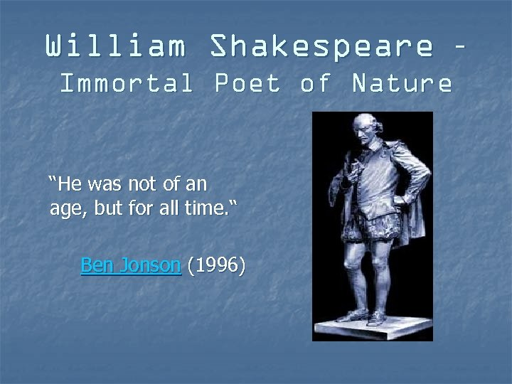 """William Shakespeare – Immortal Poet of Nature """"He was not of an age, but"""