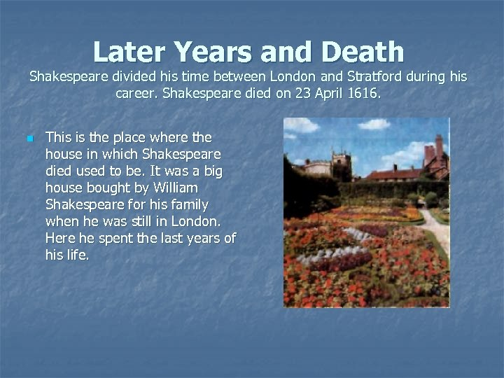 Later Years and Death Shakespeare divided his time between London and Stratford during his