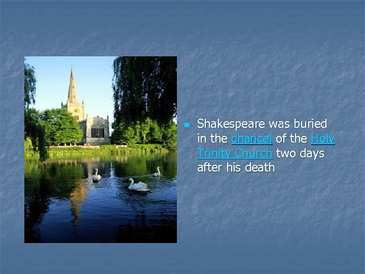 n Shakespeare was buried in the chancel of the Holy Trinity Church two days