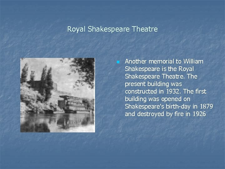 Royal Shakespeare Theatre n Another memorial to William Shakespeare is the Royal Shakespeare Theatre.