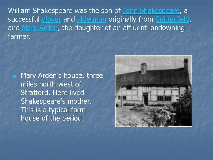 William Shakespeare was the son of John Shakespeare, a successful glover and alderman originally