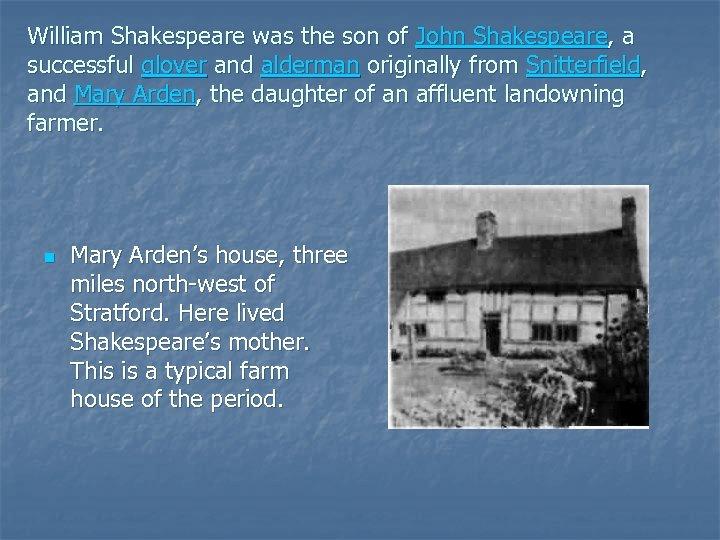 William Shakespeare was the son of John Shakespeare, a successful glover and alderman originally