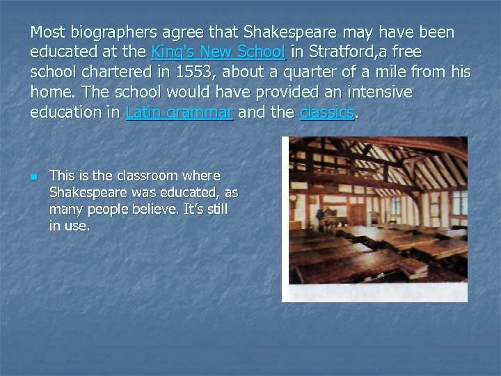Most biographers agree that Shakespeare may have been educated at the King's New School