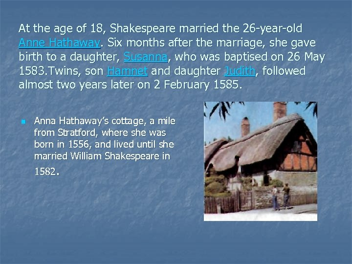 At the age of 18, Shakespeare married the 26 year old Anne Hathaway. Six