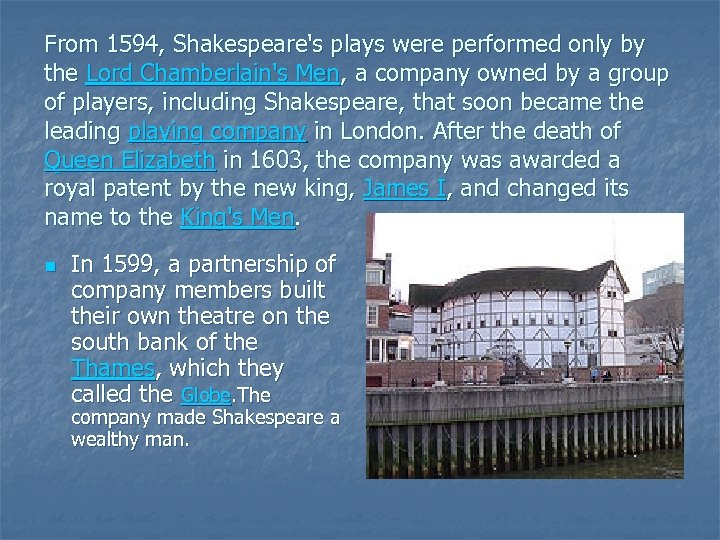 From 1594, Shakespeare's plays were performed only by the Lord Chamberlain's Men, a company