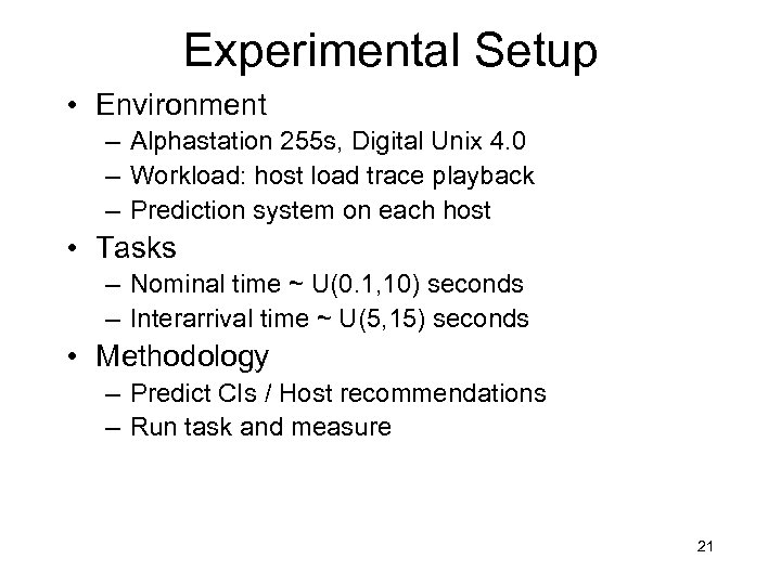 Experimental Setup • Environment – Alphastation 255 s, Digital Unix 4. 0 – Workload: