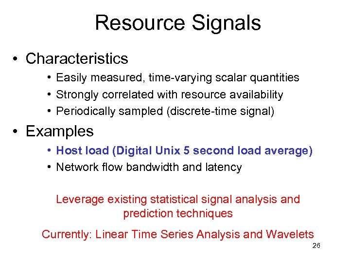 Resource Signals • Characteristics • Easily measured, time-varying scalar quantities • Strongly correlated with