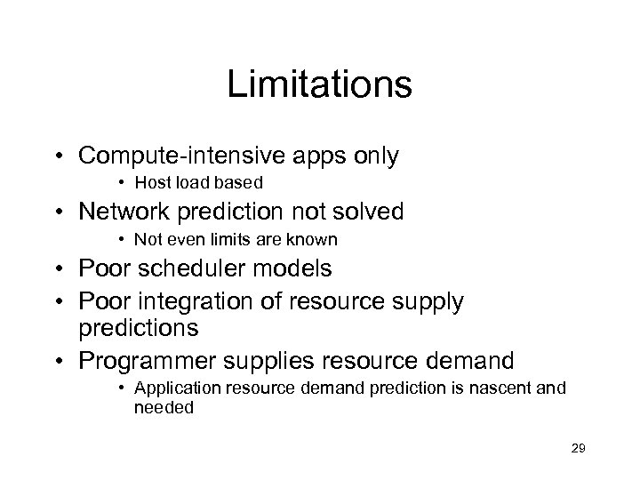 Limitations • Compute-intensive apps only • Host load based • Network prediction not solved