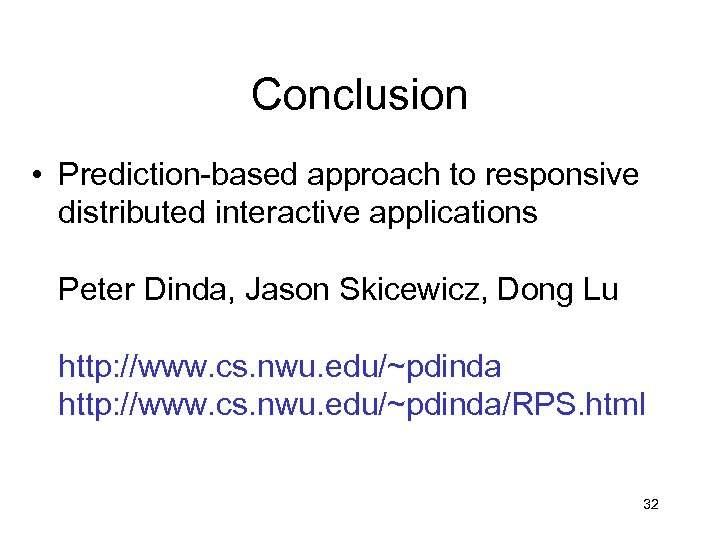 Conclusion • Prediction-based approach to responsive distributed interactive applications Peter Dinda, Jason Skicewicz, Dong