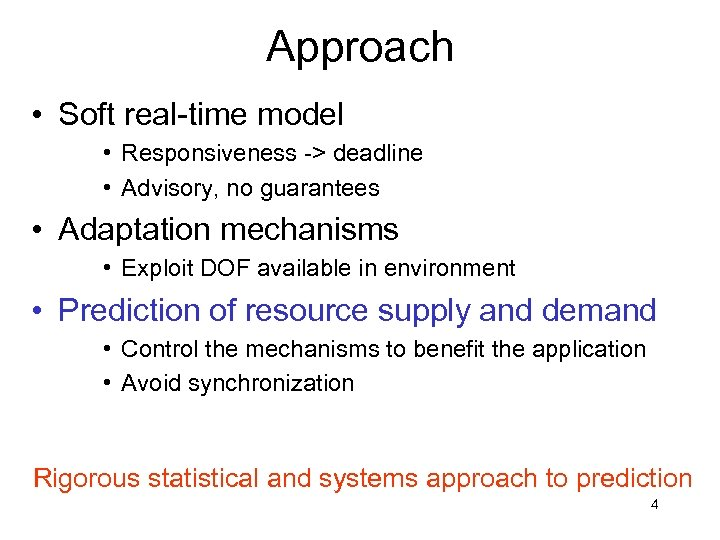 Approach • Soft real-time model • Responsiveness -> deadline • Advisory, no guarantees •