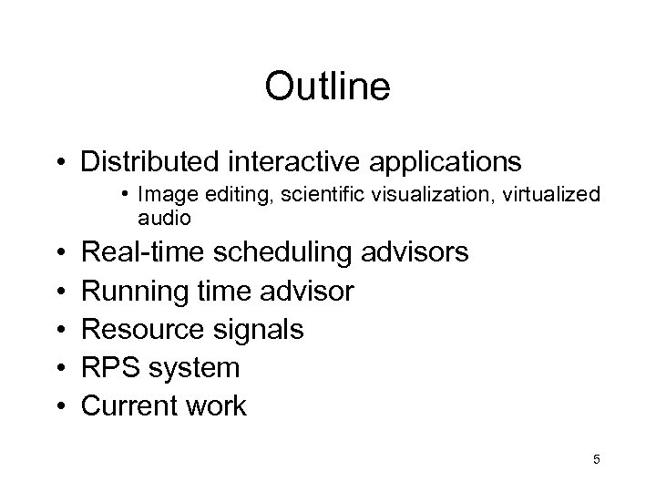 Outline • Distributed interactive applications • Image editing, scientific visualization, virtualized audio • •