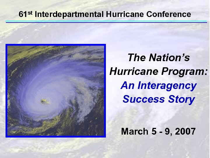 61 st Interdepartmental Hurricane Conference The Nation's Hurricane Program: An Interagency Success Story March
