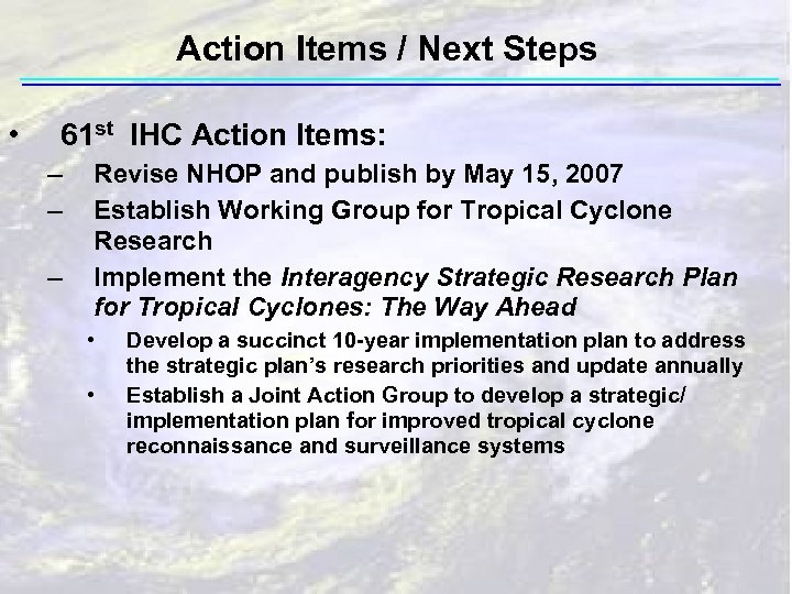 Action Items / Next Steps • 61 st IHC Action Items: – – –