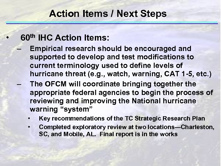 Action Items / Next Steps • 60 th IHC Action Items: – – Empirical